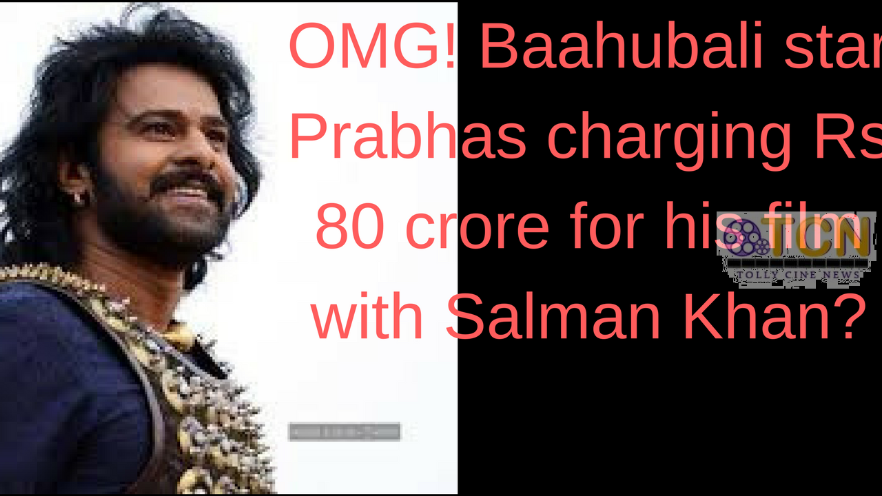 OMG! Baahubali star Prabhas charging Rs 80 crore for his film with Salman Khan?